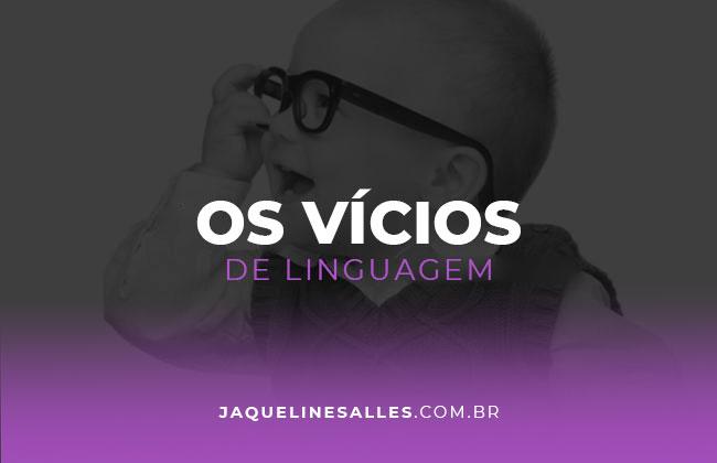 Quais são os seus vícios de linguagem?