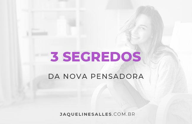 3 segredos que só uma Nova Pensadora conhece